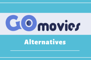 Best Alternatives to GoMovies Website to Watch Movies Online Free 2019